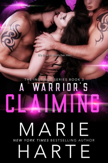 A Warrior's Claiming - The Instinct, #3 ebook by Marie Harte