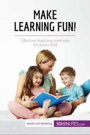 Make Learning Fun! - Effective teaching methods for your child ebook by 50MINUTES.COM