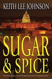 Sugar & Spice - A Novel ebook by Keith Lee Johnson