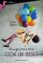 Despiértame con un beso ebook by Clara Álbori