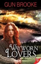 Wayworn Lovers ebook by Gun Brooke
