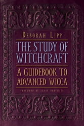 The Study of Witchcraft: A Guidebook to Advanced Wicca ebook by Deborah Lipp