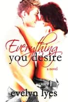 Everything You Desire ebook by Evelyn Lyes