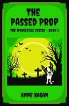 The Passed Prop - The Morelville Cozies, #1 ebook by Anne Hagan