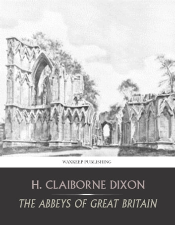 The Abbeys of Great Britain ebook by H. Claiborne Dixon