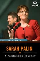 Sarah Palin: A Politician's Journey ebook by Vook