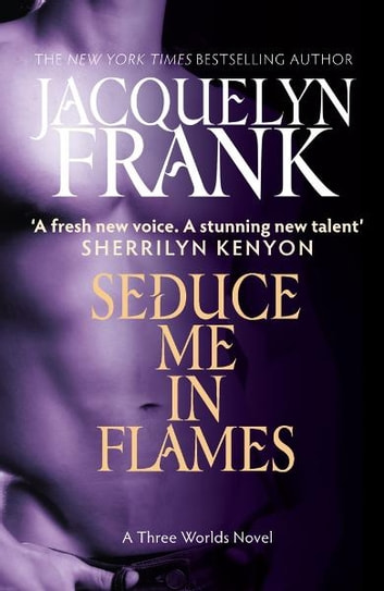 Seduce Me In Flames - Number 2 in series ebook by Jacquelyn Frank