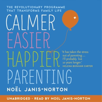 Calmer, Easier, Happier Parenting - The Revolutionary Programme That Transforms Family Life audiobook by Noël Janis-Norton