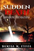 Sudden Death: Loosening Foundations ebook by Denise N. Fyffe