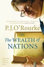 On The Wealth of Nations - A Book that Shook the World ebook by P. J. O'Rourke