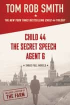 The Child 44 Trilogy - Child 44, The Secret Speech, and Agent 6 Omnibus ebook by Tom Rob Smith