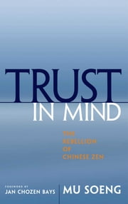 Trust in Mind - The Rebellion of Chinese Zen ebook by Mu Soeng,Jan Chozen Bays