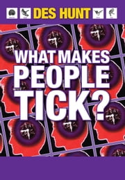What Makes People Tick: How to Understand Yourself and Others ebook by Hunt, Des