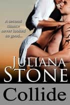 Collide eBook by Juliana Stone