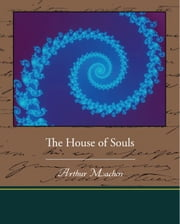 The House of Souls ebook by Machen, Arthur