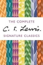 The Complete C. S. Lewis Signature Classics ebook by C. S. Lewis
