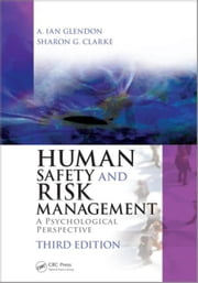 Human Safety and Risk Management: A Psychological Perspective, Third Edition ebook by Glendon, A. Ian