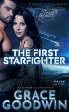 The First Starfighter - Game 1 ebook by Grace Goodwin