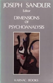 Dimensions of Psychoanalysis - A Selection of Papers Presented at the Freud Memorial Lectures ebook by Joseph Sandler