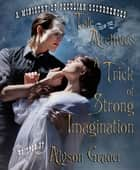 A Trick of Strong Imagination ebook by Alyson Grauer