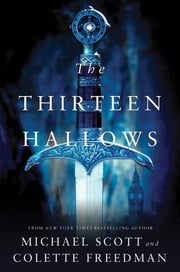 The Thirteen Hallows ebook by Michael Scott,Colette Freedman