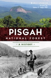 Pisgah National Forest - A History ebook by Marci Spencer,Dr. James G. Lewis