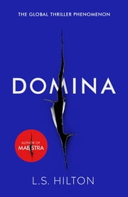Domina - More dangerous. More shocking. The thrilling new bestseller from the author of MAESTRA ebook by LS Hilton