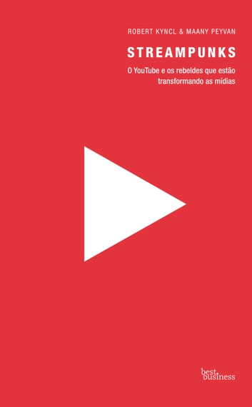 Streampunks - O YouTube e os rebeldes que estão transformando as mídias ebook by Robert Kyncl,Maany Peyvan