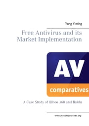 Free Antivirus and its Market Implimentation - a Case Study of Qihoo 360 And Baidu ebook by Yang Yiming,Andreas Clementi,Peter Stelzhammer