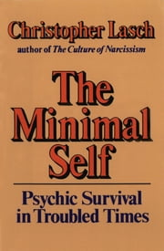 The Minimal Self: Psychic Survival in Troubled Times ebook by Christopher Lasch