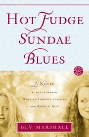 Hot Fudge Sundae Blues - A Novel ebook by Bev Marshall