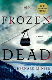 The Frozen Dead - A Novel ebook by Bernard Minier,Alison Anderson