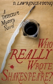 Who REALLY Wrote Shakespeare? - A detective mystery novel ebook by D. Lawrence-Young
