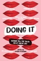 Doing It - Women Tell the Truth about Great Sex ebook by Karen Pickering