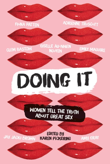 Doing It - Women Tell the Truth about Great Sex ebook by