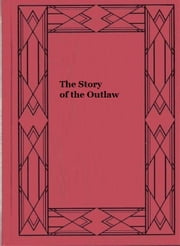 The Story of the Outlaw ebook by Emerson Hough