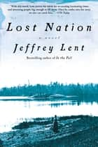 Lost Nation - A Novel ebook by Jeffrey Lent