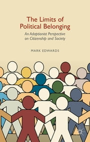 The Limits of Political Belonging - An Adaptionist Perspective on Citizenship and Society ebook by Mark Edwards, PhD MA BA (Hons) AFHEA