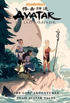 Avatar: The Last Airbender--The Lost Adventures and Team Avatar Tales Library Edition ebook by