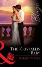 The Kristallis Baby (Mills & Boon Blaze) ebook by Natalie Rivers