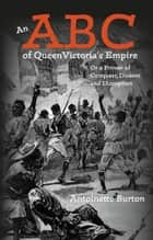 An ABC of Queen Victoria's Empire ebook by Antoinette Burton