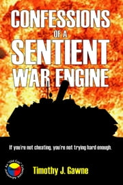 Confessions of a Sentient War Engine ebook by Timothy Gawne