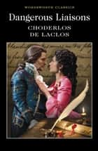 Dangerous Liaisons ebook by Pierre Choderlos De Laclos, Keith Carabine