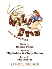 Wild Dust: The Musical ebook by Flip Kobler,Cindy Marcus,Dennis Poore