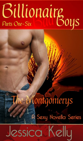 Billionaire Bad Boys - The Montgomerys (Books 1-6) ebook by Jessica Kelly