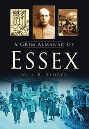 A Grim Almanac of Essex ebook by Neil R. Storey