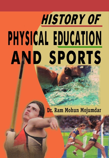 History of Physical Education and Sports ebook by Dr. Ram Mohun Mojumdar