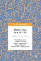 Internet Sex Work - Beyond the Gaze ebook by Teela Sanders, Jane Scoular, Rosie Campbell,...