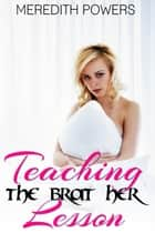 Teaching the Brat Her Lesson ebook by Meredith Powers
