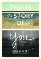 This Is the Story of You ebook by Beth Kephart